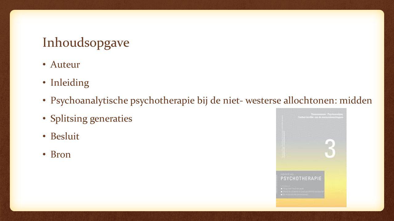 Inhoudsopgave Auteur Inleiding Psychoanalytische psychotherapie bij de niet- westerse allochtonen: midden Splitsing generaties Besluit Bron