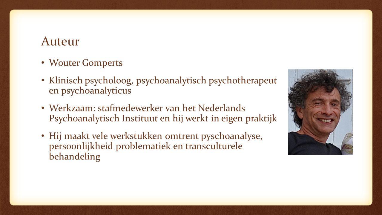 Auteur Wouter Gomperts Klinisch psycholoog, psychoanalytisch psychotherapeut en psychoanalyticus Werkzaam: stafmedewerker van het Nederlands Psychoanalytisch Instituut en hij werkt in eigen praktijk Hij maakt vele werkstukken omtrent pyschoanalyse, persoonlijkheid problematiek en transculturele behandeling