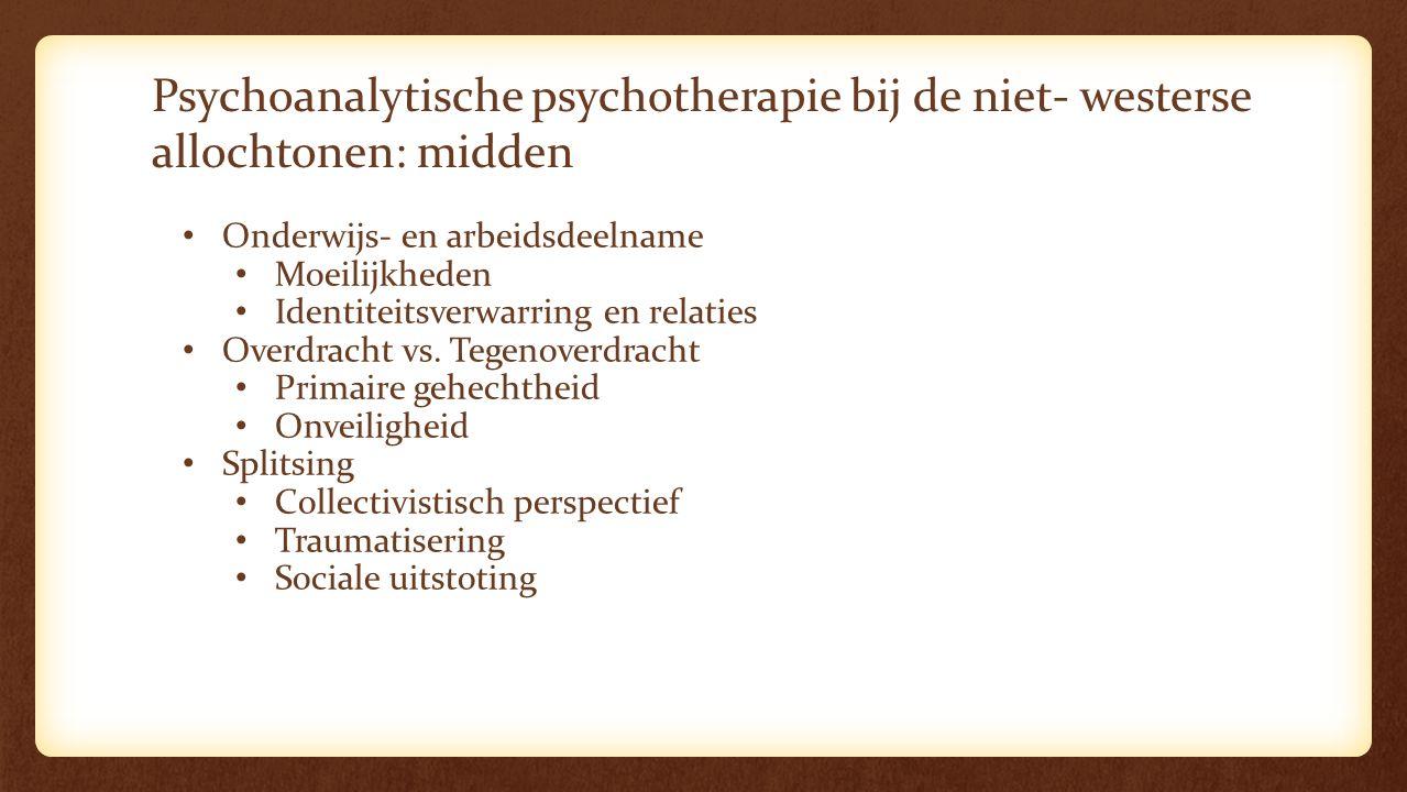Psychoanalytische psychotherapie bij de niet- westerse allochtonen: midden Onderwijs- en arbeidsdeelname Moeilijkheden Identiteitsverwarring en relaties Overdracht vs.