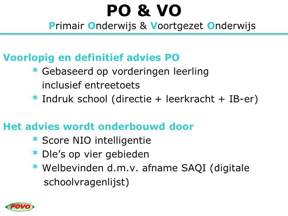 PO & VO Primair Onderwijs & Voortgezet Onderwijs Voorlopig en definitief advies PO * Gebaseerd op vorderingen leerling inclusief entreetoets * Indruk