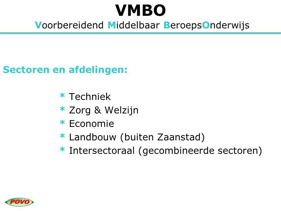 VMBO Voorbereidend Middelbaar BeroepsOnderwijs Sectoren en afdelingen: * Techniek * Zorg & Welzijn * Economie * Landbouw (buiten Zaanstad) * Intersect