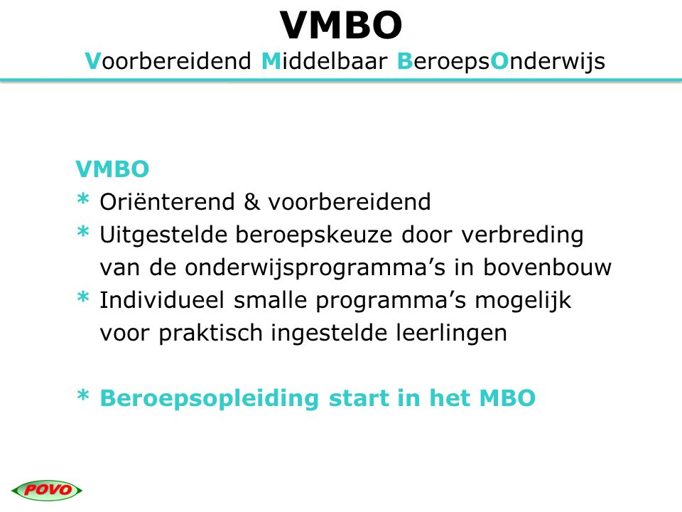 VMBO Voorbereidend Middelbaar BeroepsOnderwijs Mogelijkheden leerwegondersteunend onderwijs: * Zorg op maat * Kortdurend of langdurend * Ondersteuning in elke leerweg * Onderzoek en aanmelding Aanmeldingsformulier: zorg wordt apart aangeven Doel:* Behalen van diploma VMBO