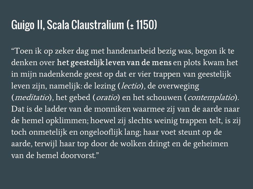 """Guigo II, Scala Claustralium (± 1150) """"Toen ik op zeker dag met handenarbeid bezig was, begon ik te denken over het geestelijk leven van de mens en pl"""