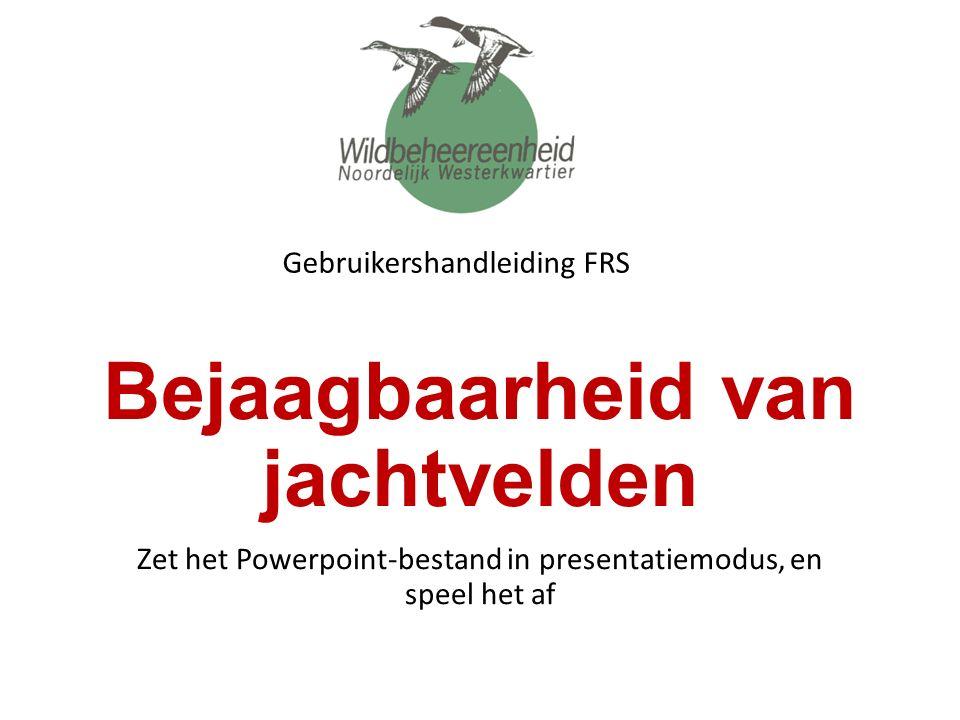 Bejaagbaarheid van jachtvelden Zet het Powerpoint-bestand in presentatiemodus, en speel het af Gebruikershandleiding FRS