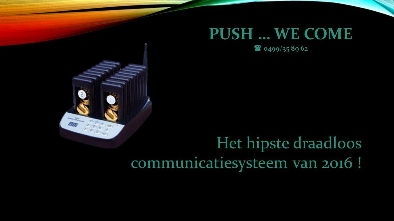 PUSH … WE COME  0499/35 89 62 Het hipste draadloos communicatiesysteem van 2016 !