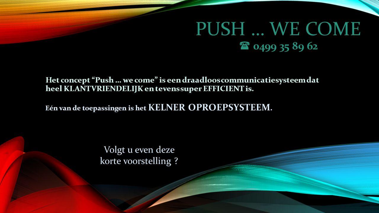 PUSH … WE COME  0499 35 89 62 HOE WERKT HET KELNER OPROEPSYSTEEM .