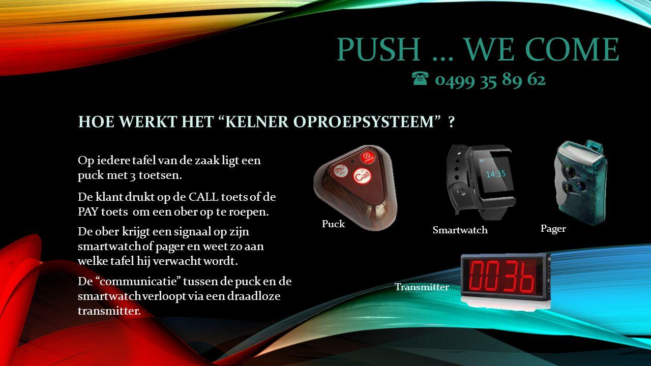 PUSH … WE COME  0499 35 89 62 EXTRA PUBLICITEITSRUIMTE … De puck wordt geplaatst op een plexi- cardhouder.