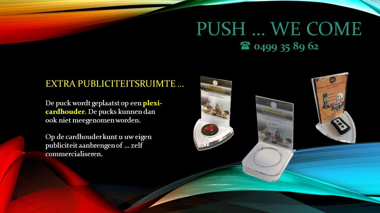 PUSH … WE COME  0499 35 89 62 WAAR IS DIT SYSTEEM TOEPASBAAR .