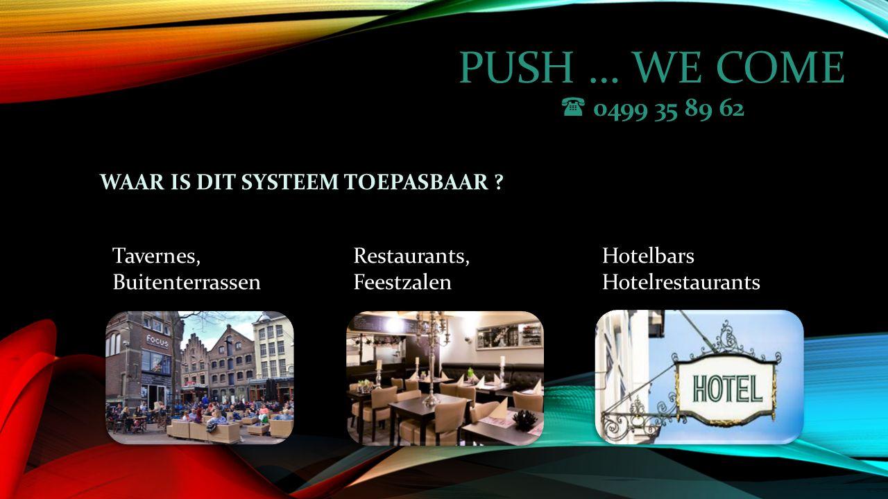 PUSH … WE COME  0499 35 89 62 ER ZIJN VELE VOORDELEN : o De klant hoeft niet lang te wachten op de service van de ober.