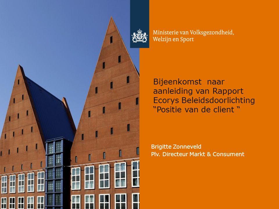 Bijeenkomst naar aanleiding van Rapport Ecorys Beleidsdoorlichting Positie van de client Brigitte Zonneveld Plv.