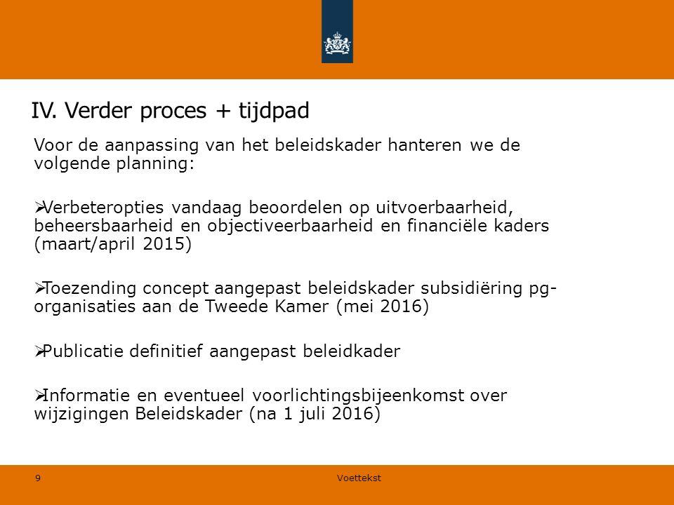 IV. Verder proces + tijdpad Voor de aanpassing van het beleidskader hanteren we de volgende planning:  Verbeteropties vandaag beoordelen op uitvoerba