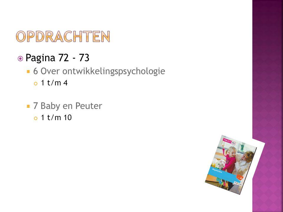  Pagina 72 - 73  6 Over ontwikkelingspsychologie 1 t/m 4  7 Baby en Peuter 1 t/m 10