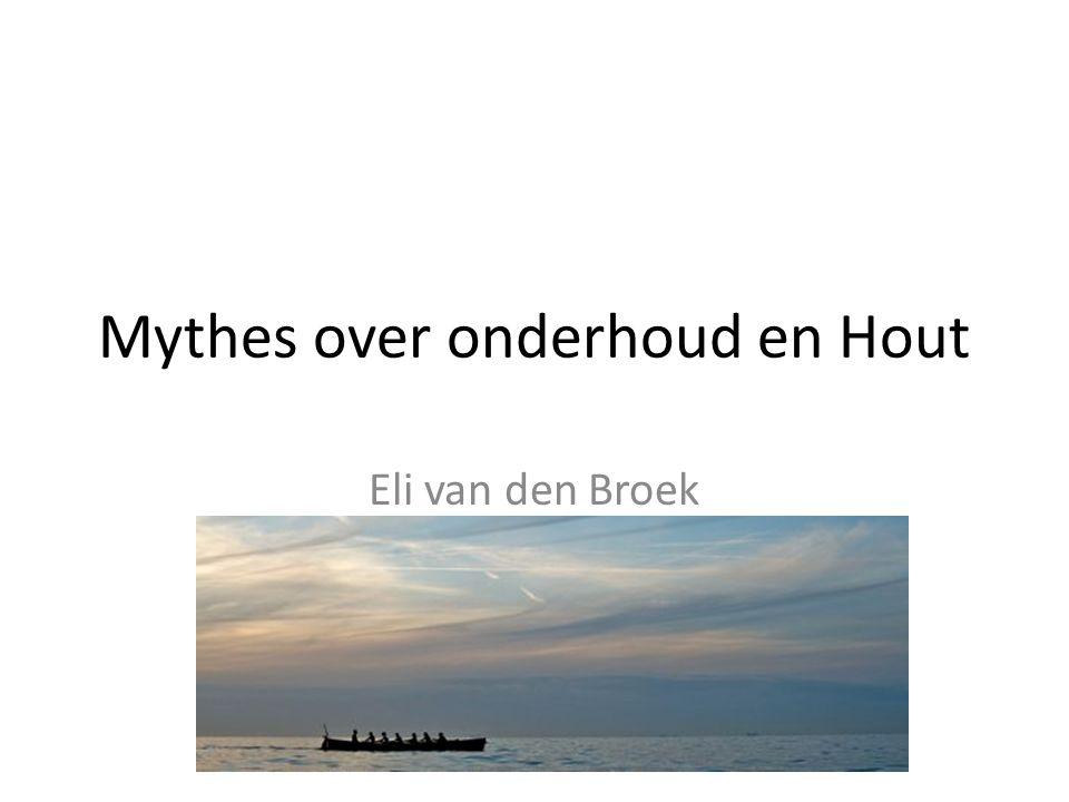Mythes over onderhoud en Hout Eli van den Broek