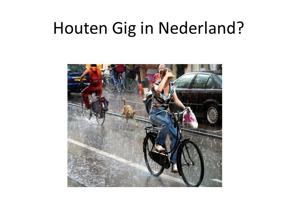 Houten Gig in Nederland?