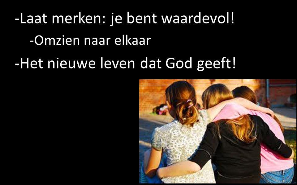 -Laat merken: je bent waardevol! -Omzien naar elkaar -Het nieuwe leven dat God geeft! 14