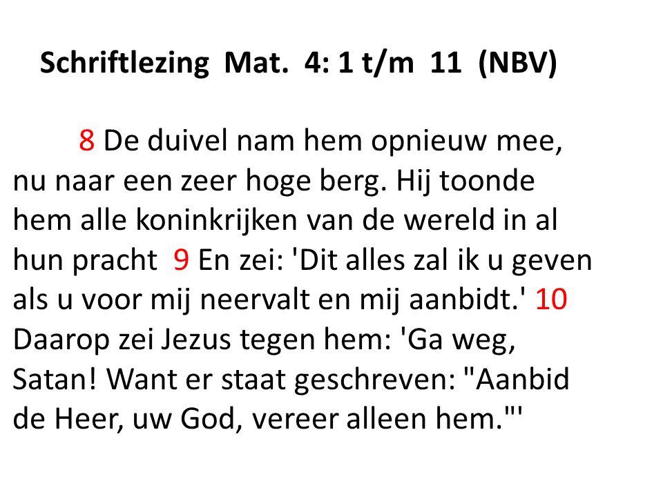 Schriftlezing Mat. 4: 1 t/m 11 (NBV) 8 De duivel nam hem opnieuw mee, nu naar een zeer hoge berg.