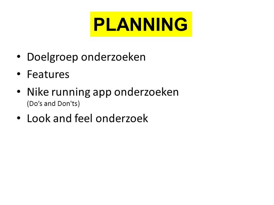 Doelgroep onderzoeken Features Nike running app onderzoeken (Do's and Don ts) Look and feel onderzoek PLANNING