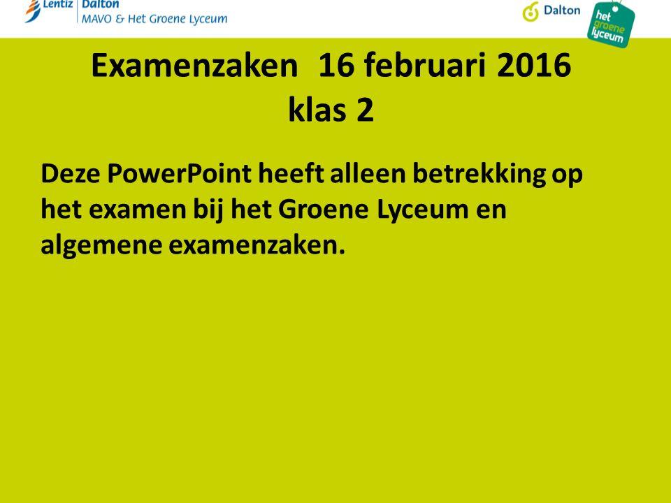 Examenzaken 16 februari 2016 klas 2 Deze PowerPoint heeft alleen betrekking op het examen bij het Groene Lyceum en algemene examenzaken.