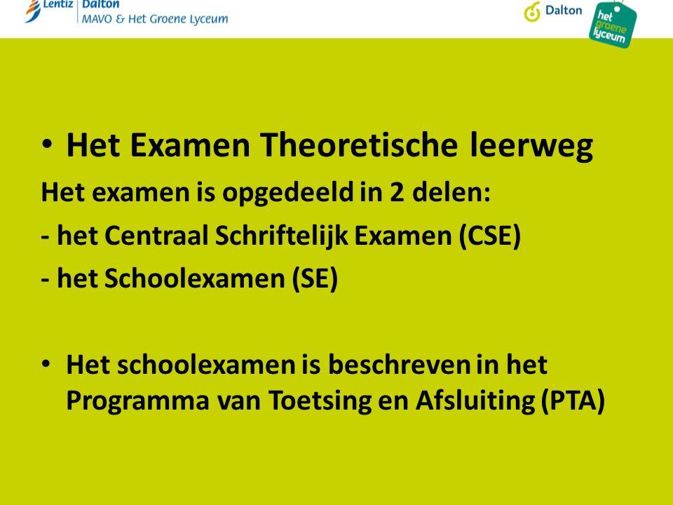 Het Examen Theoretische leerweg Het examen is opgedeeld in 2 delen: - het Centraal Schriftelijk Examen (CSE) - het Schoolexamen (SE) Het schoolexamen is beschreven in het Programma van Toetsing en Afsluiting (PTA)