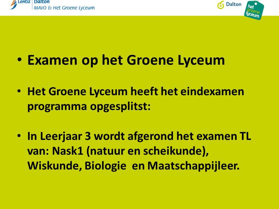 Examen op het Groene Lyceum Het Groene Lyceum heeft het eindexamen programma opgesplitst: In Leerjaar 3 wordt afgerond het examen TL van: Nask1 (natuur en scheikunde), Wiskunde, Biologie en Maatschappijleer.