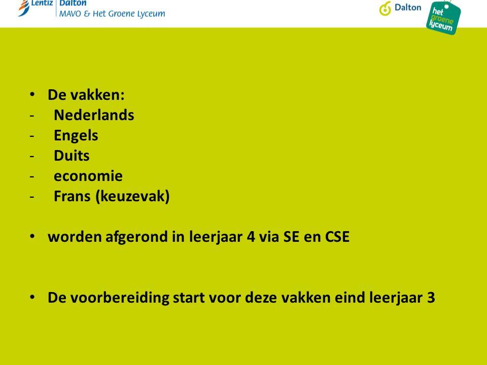 De vakken: - Nederlands -Engels -Duits -economie -Frans (keuzevak) worden afgerond in leerjaar 4 via SE en CSE De voorbereiding start voor deze vakken eind leerjaar 3