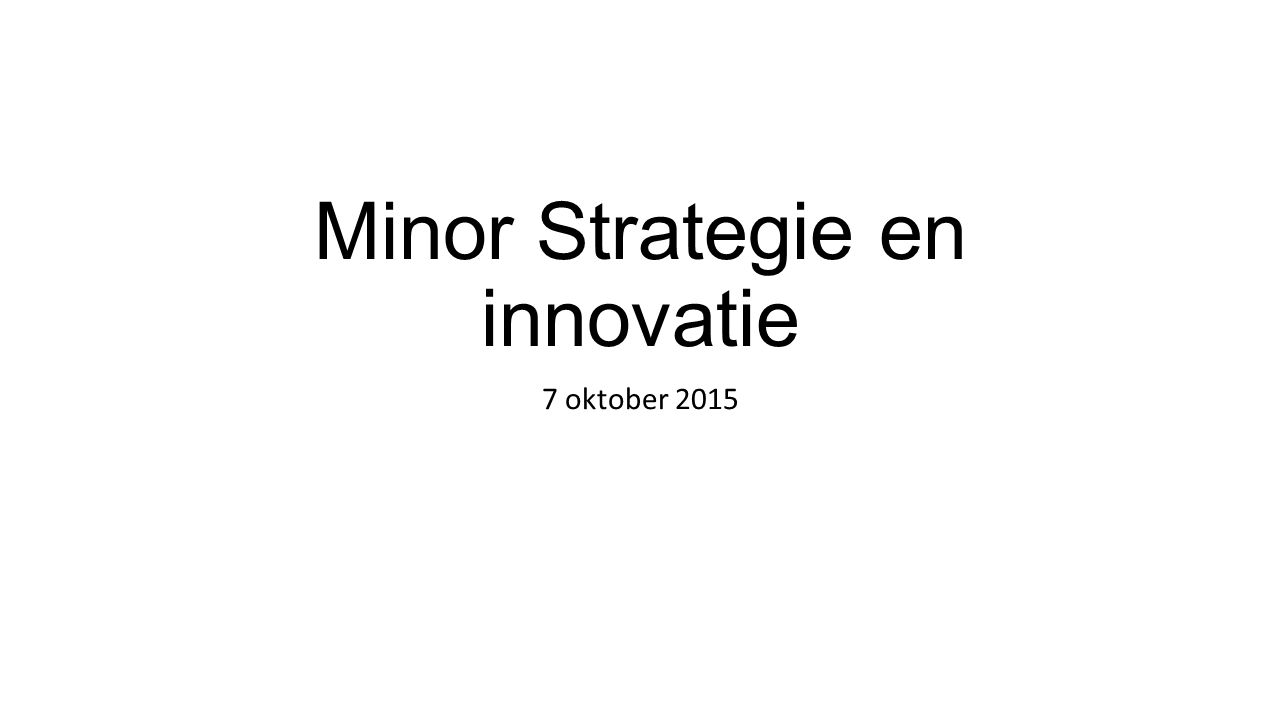 Minor Strategie en innovatie 7 oktober 2015