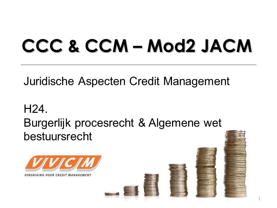 1 CCC & CCM – Mod2 JACM Juridische Aspecten Credit Management H24. Burgerlijk procesrecht & Algemene wet bestuursrecht
