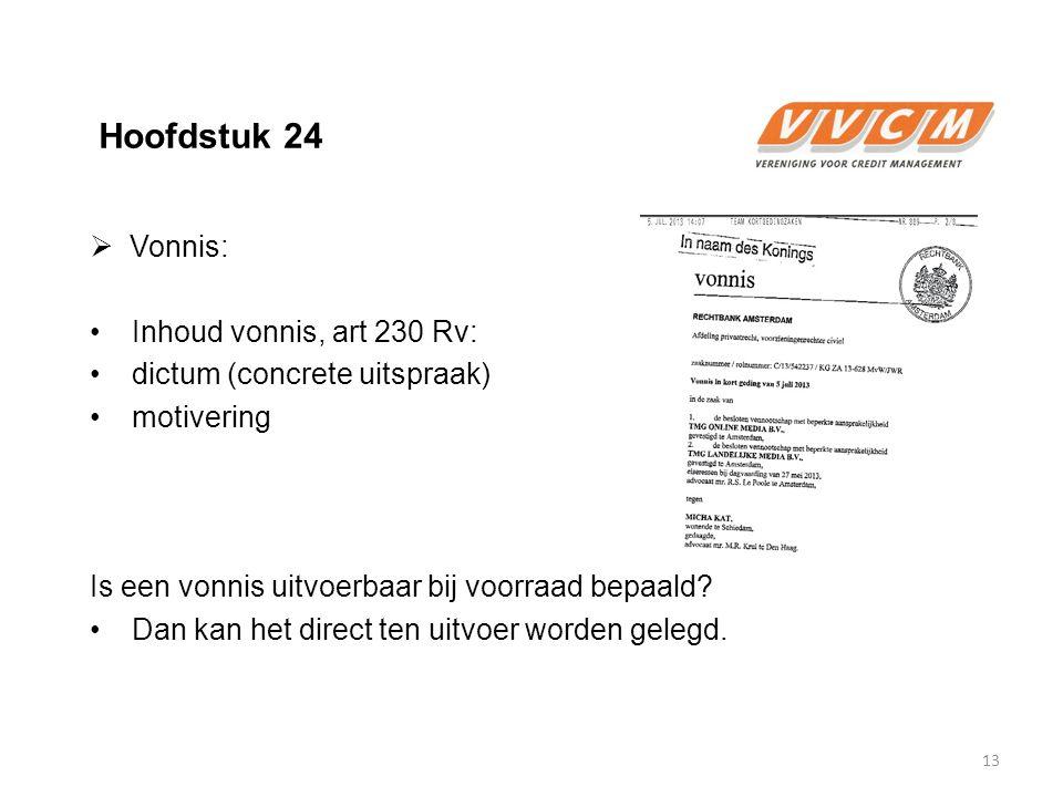 Hoofdstuk 24  Vonnis: Inhoud vonnis, art 230 Rv: dictum (concrete uitspraak) motivering Is een vonnis uitvoerbaar bij voorraad bepaald? Dan kan het d