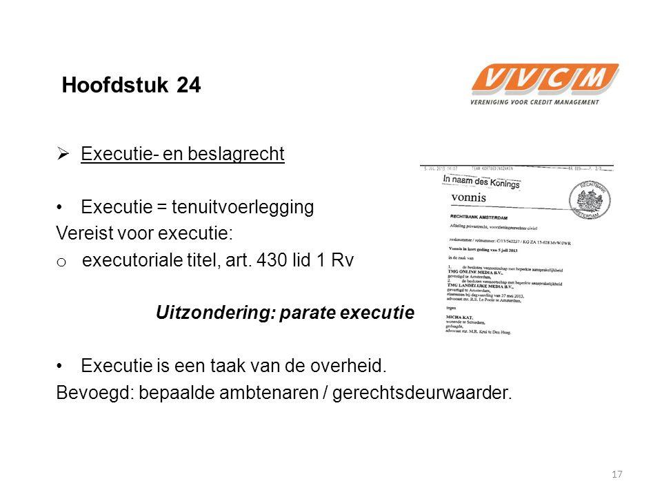 Hoofdstuk 24  Executie- en beslagrecht Executie = tenuitvoerlegging Vereist voor executie: o executoriale titel, art. 430 lid 1 Rv Uitzondering: para
