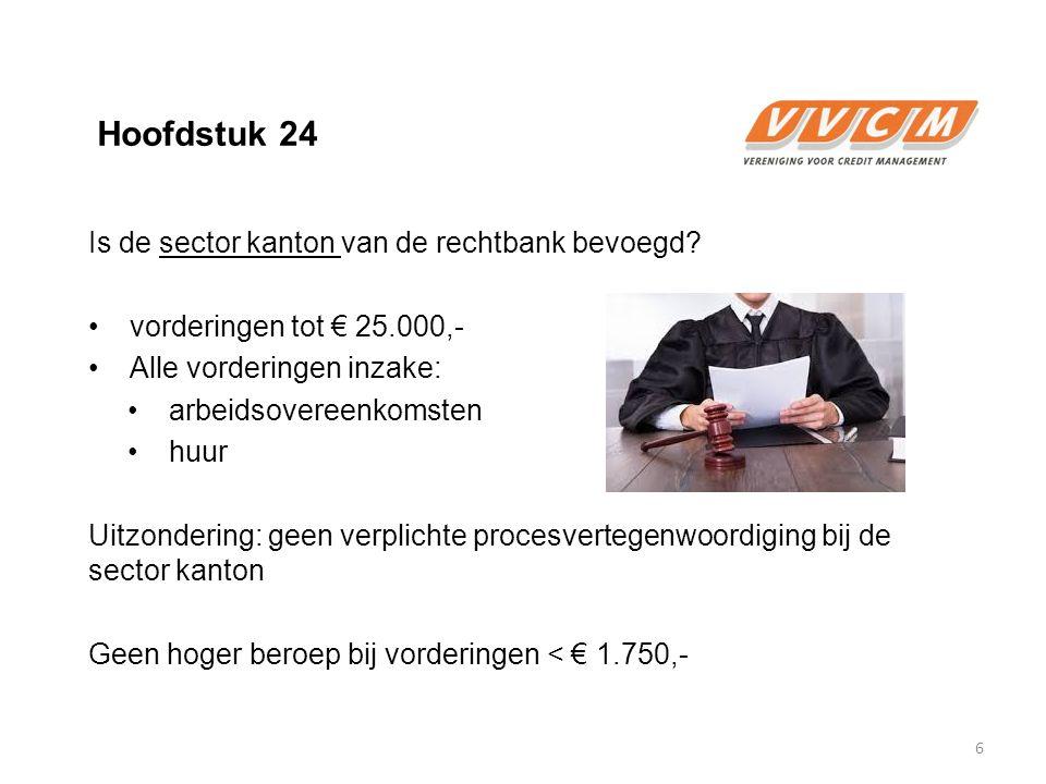 Hoofdstuk 24 Is de sector kanton van de rechtbank bevoegd? vorderingen tot € 25.000,- Alle vorderingen inzake: arbeidsovereenkomsten huur Uitzondering