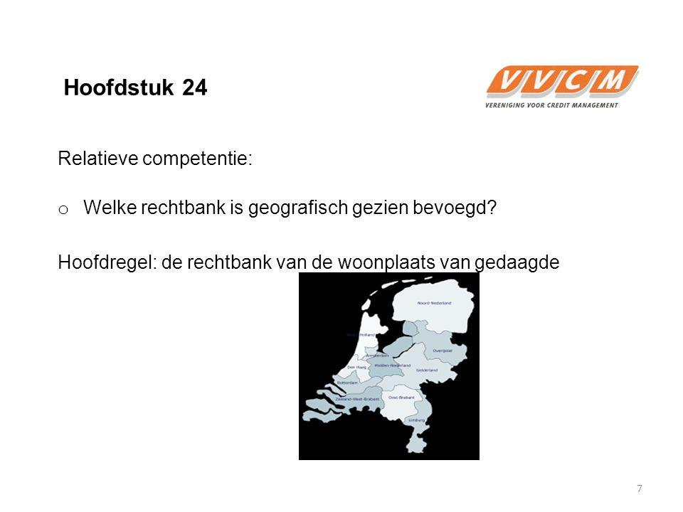 Hoofdstuk 24 Relatieve competentie: o Welke rechtbank is geografisch gezien bevoegd? Hoofdregel: de rechtbank van de woonplaats van gedaagde 7