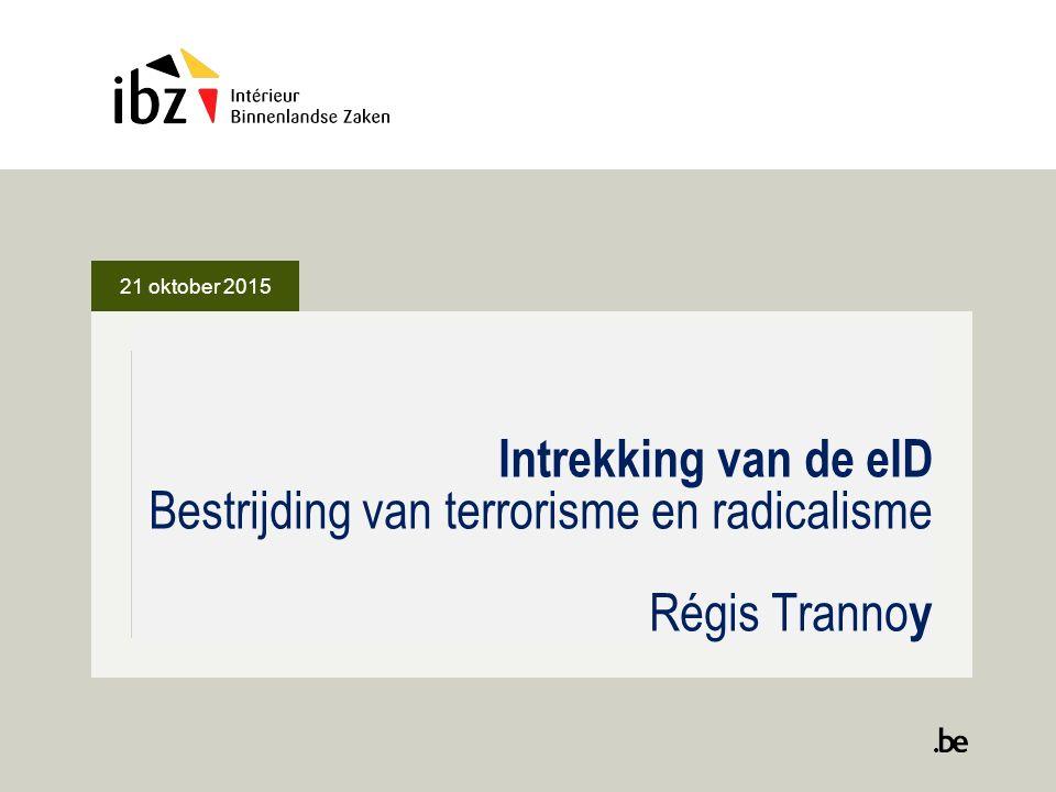 21 oktober 2015 Intrekking van de eID Bestrijding van terrorisme en radicalisme Régis Tranno y