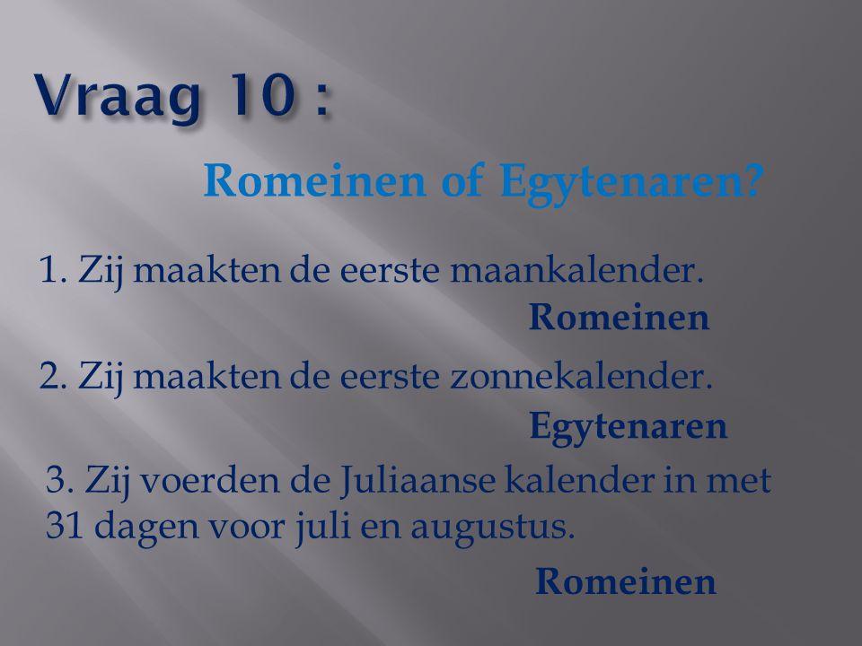 Romeinen of Egytenaren? 1. Zij maakten de eerste maankalender. 2. Zij maakten de eerste zonnekalender. 3. Zij voerden de Juliaanse kalender in met 31