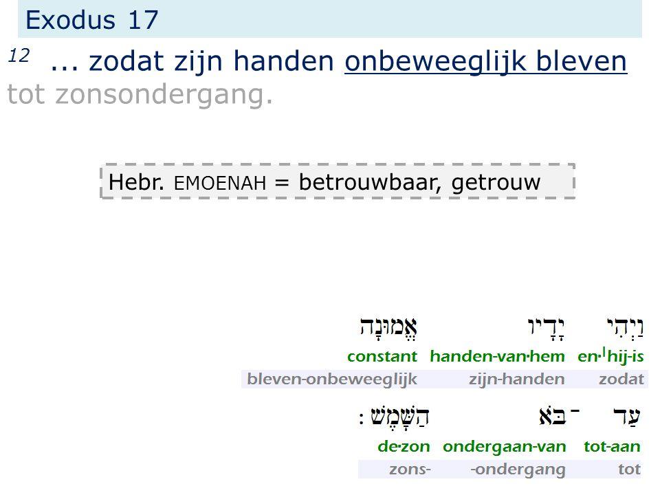 Exodus 17 12... zodat zijn handen onbeweeglijk bleven tot zonsondergang. > zolang de strijd duurde