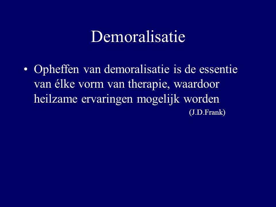 Demoralisatie Opheffen van demoralisatie is de essentie van élke vorm van therapie, waardoor heilzame ervaringen mogelijk worden (J.D.Frank)