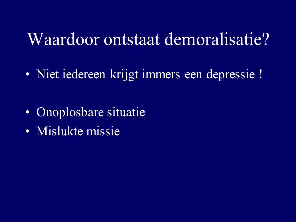 Waardoor ontstaat demoralisatie. Niet iedereen krijgt immers een depressie .
