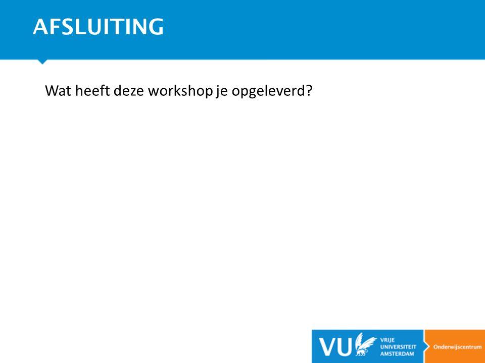 AFSLUITING Wat heeft deze workshop je opgeleverd?
