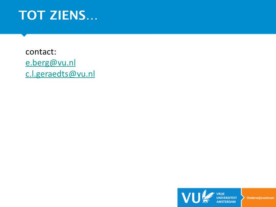 TOT ZIENS… contact: e.berg@vu.nl c.l.geraedts@vu.nl
