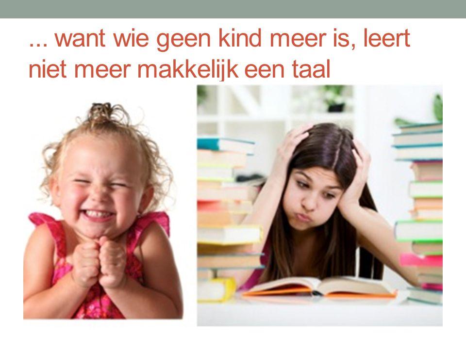... want wie geen kind meer is, leert niet meer makkelijk een taal