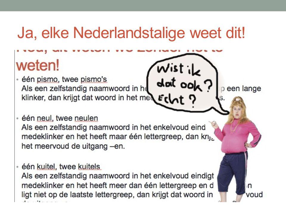 Ja, elke Nederlandstalige weet dit!