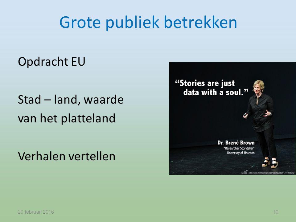 Grote publiek betrekken 20 februari 201610 Opdracht EU Stad – land, waarde van het platteland Verhalen vertellen