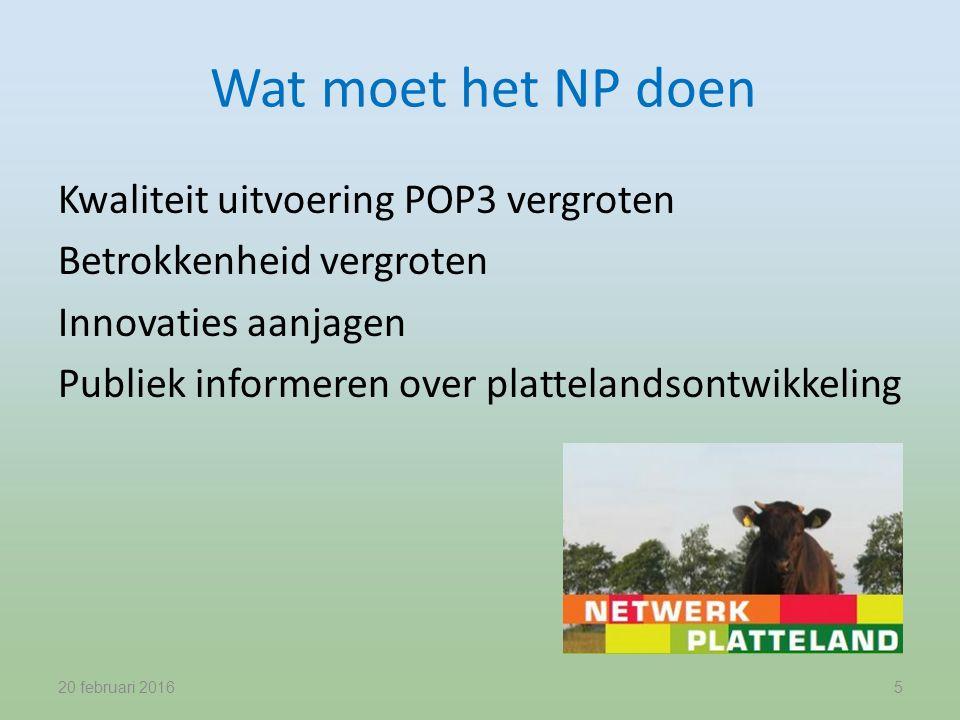 Wat moet het NP doen Kwaliteit uitvoering POP3 vergroten Betrokkenheid vergroten Innovaties aanjagen Publiek informeren over plattelandsontwikkeling 20 februari 20165