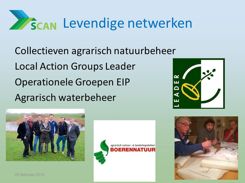 Levendige netwerken Collectieven agrarisch natuurbeheer Local Action Groups Leader Operationele Groepen EIP Agrarisch waterbeheer 20 februari 20167