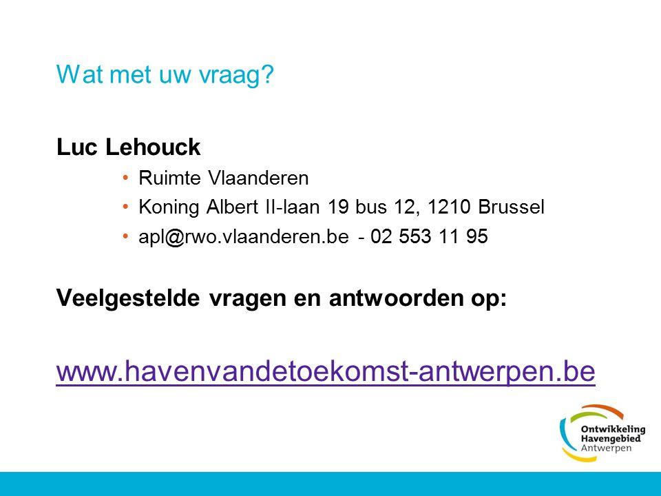 Wat met uw vraag? Luc Lehouck Ruimte Vlaanderen Koning Albert II-laan 19 bus 12, 1210 Brussel apl@rwo.vlaanderen.be - 02 553 11 95 Veelgestelde vragen