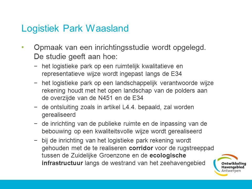 Logistiek Park Waasland Opmaak van een inrichtingsstudie wordt opgelegd. De studie geeft aan hoe: −het logistieke park op een ruimtelijk kwalitatieve