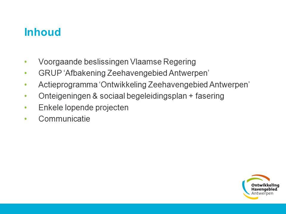 Inhoud Voorgaande beslissingen Vlaamse Regering GRUP 'Afbakening Zeehavengebied Antwerpen' Actieprogramma 'Ontwikkeling Zeehavengebied Antwerpen' Onte
