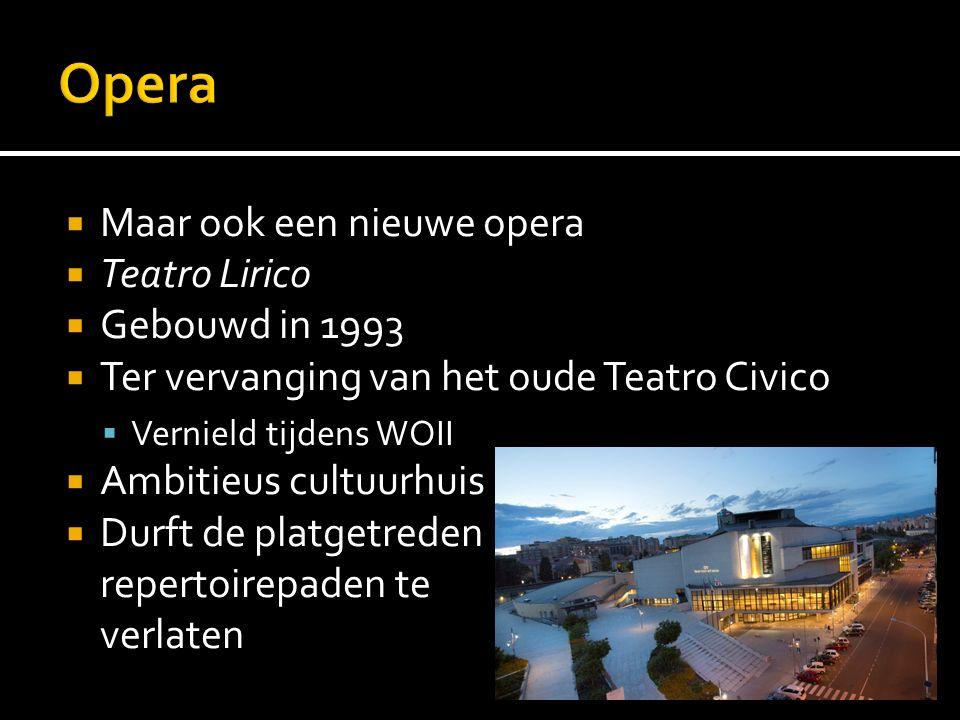  Maar ook een nieuwe opera  Teatro Lirico  Gebouwd in 1993  Ter vervanging van het oude Teatro Civico  Vernield tijdens WOII  Ambitieus cultuurh