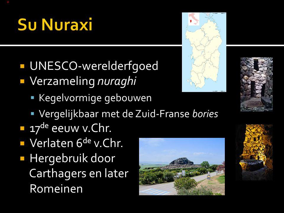  UNESCO-werelderfgoed  Verzameling nuraghi  Kegelvormige gebouwen  Vergelijkbaar met de Zuid-Franse bories  17 de eeuw v.Chr.  Verlaten 6 de v.C
