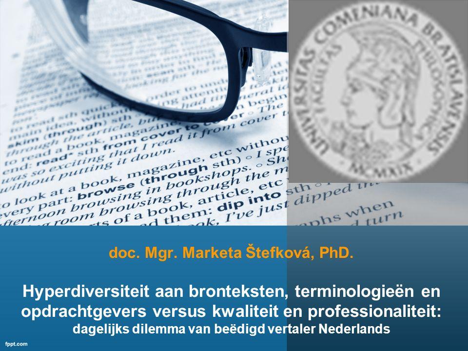 doc. Mgr. Marketa Štefková, PhD. Hyperdiversiteit aan bronteksten, terminologieën en opdrachtgevers versus kwaliteit en professionaliteit: dagelijks d
