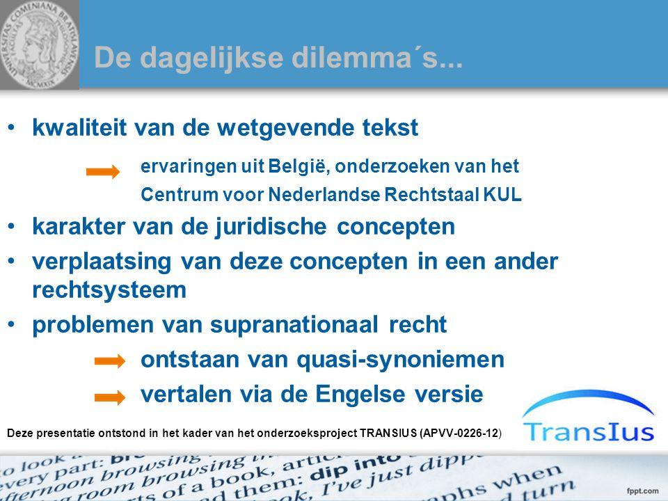 De dagelijkse dilemma´s... kwaliteit van de wetgevende tekst ervaringen uit België, onderzoeken van het Centrum voor Nederlandse Rechtstaal KUL karakt